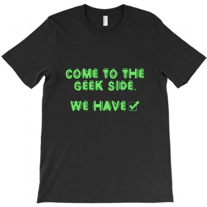 Come To The Geek Side T-shirt Designed By Katabudi