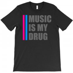 music is my drug T-Shirt | Artistshot