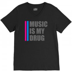 music is my drug V-Neck Tee | Artistshot