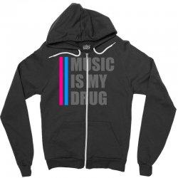 music is my drug Zipper Hoodie | Artistshot