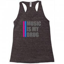 music is my drug Racerback Tank | Artistshot