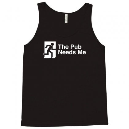 The Pub Needs Me Tank Top Designed By Gematees