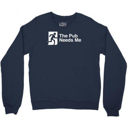 The Pub Needs Me Crewneck Sweatshirt Designed By Gematees