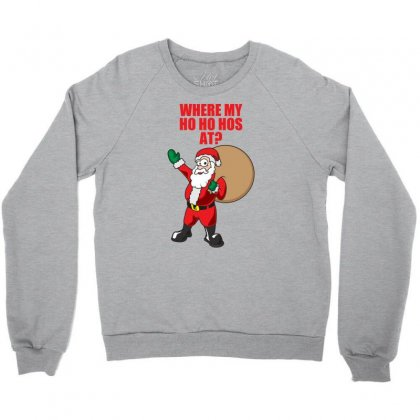 Where My Ho Ho Hos At Crewneck Sweatshirt Designed By Gematees