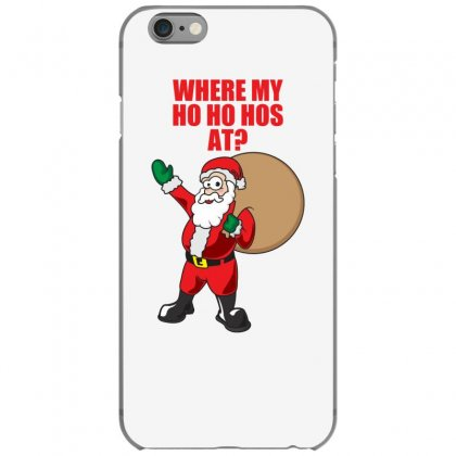 Where My Ho Ho Hos At Iphone 6/6s Case Designed By Gematees