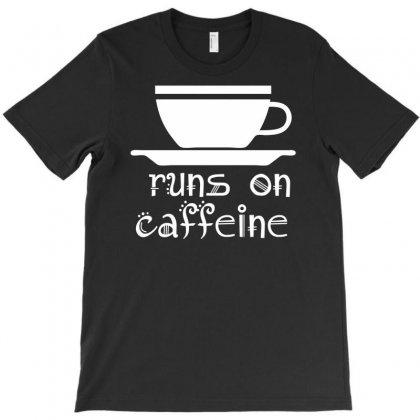 Runs On Caffeine T-shirt Designed By Printshirts