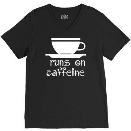 Runs On Caffeine V-neck Tee Designed By Printshirts