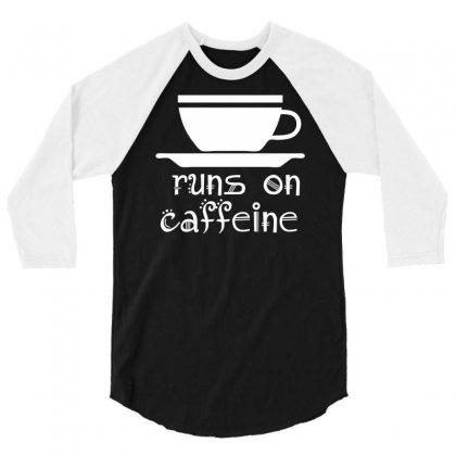 Runs On Caffeine 3/4 Sleeve Shirt Designed By Printshirts