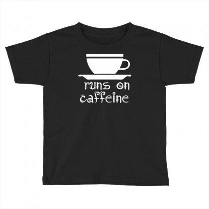 Runs On Caffeine Toddler T-shirt Designed By Printshirts