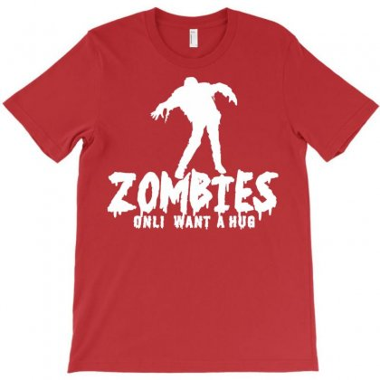 Zombies Only Want A Hug P T-shirt Designed By Yudyud