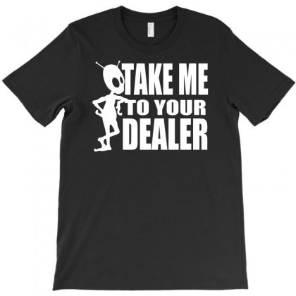 Take Me To Your Dealer T-shirt Designed By Printshirts