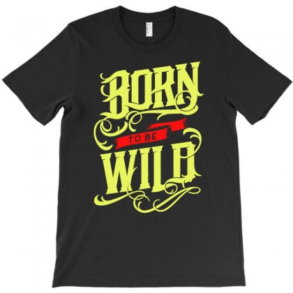 Born To Be Wild T-shirt Designed By Printshirts