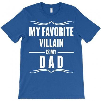 My Favorite Villain Is My Dad T-shirt Designed By Designbysebastian