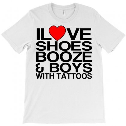 Ilove Shoes Booze And Boys With Tattoos T-shirt Designed By Yudyud