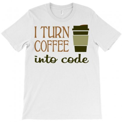 I Turn Coffee Into Programming Code T-shirt Designed By Yudyud