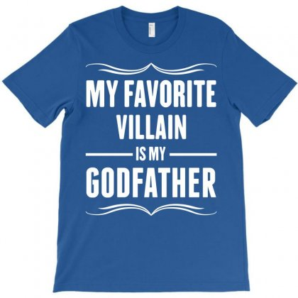 My Favorite Villain Is My Godfather T-shirt Designed By Designbysebastian