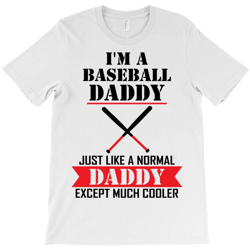 ffd838d1 I'M A Baseball Daddy Just Like A Normal Daddy Except Much Cooler T-Shirt