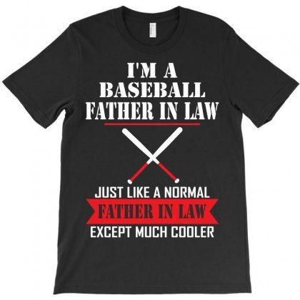 I'm A Baseball Father In Law Just Like A Normal Father In Law Except Much Cooler T-shirt Designed By Designbysebastian