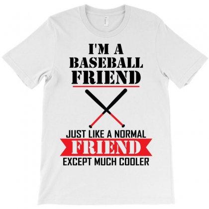 I'm A Baseball Friend Just Like A Normal Friend Except Much Cooler T-shirt Designed By Designbysebastian