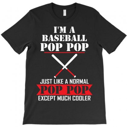 I'm A Baseball Pop Pop Just Like A Normal Pop Pop Except Much Cooler T-shirt Designed By Designbysebastian