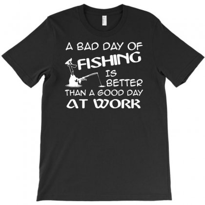A Bad Day Fishing Is Better Than A Good Day At Work Funny Fishing T-shirt Designed By Suarepep