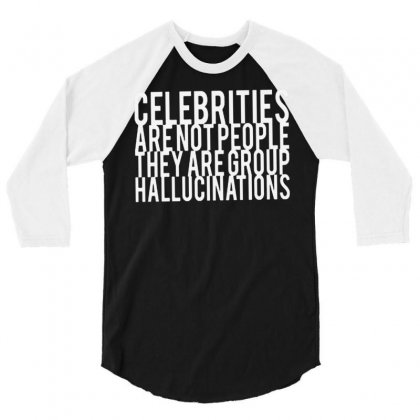 Celebrities Are Not People They Are Group Hallucinations 3/4 Sleeve Shirt Designed By Suarepep