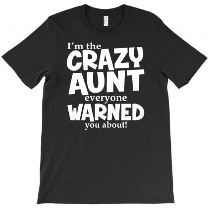 Crazy Aunt Everyone Was Warned About Funny T-shirt Designed By Suarepep