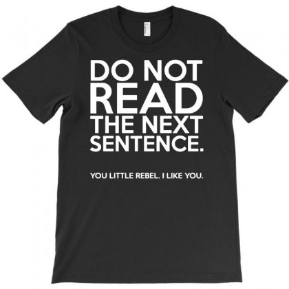 Do Not Read The Next Sentence Funny T-shirt Designed By Suarepep