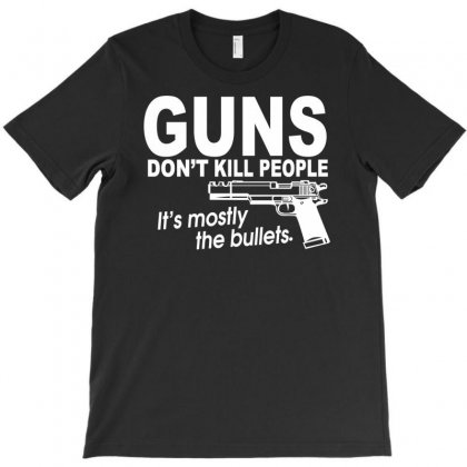 Guns Don't Kill People It's The Bullets   Funny Gun Rights T Shirt Bear Arms Tee1 T-shirt Designed By Suarepep
