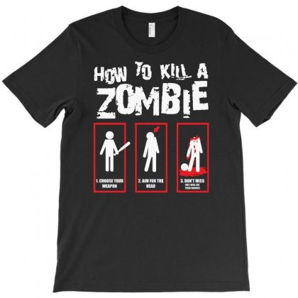 How To Kill A Zombie T-shirt Designed By Suarepep
