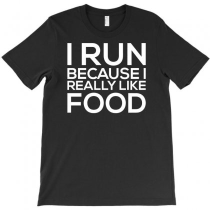 I Run Because I Like Food Funny T-shirt Designed By Suarepep