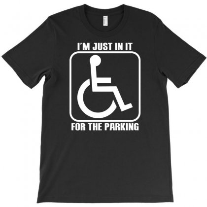 I'm Just In It For The Parking Funny T-shirt Designed By Suarepep