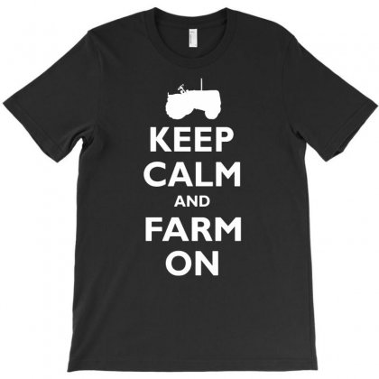 Keep Calm And Farm On  Funny T-shirt Designed By Suarepep