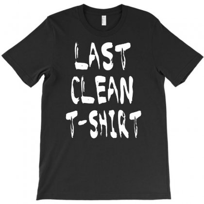 Last Clean T Shirt Funny T-shirt Designed By Suarepep