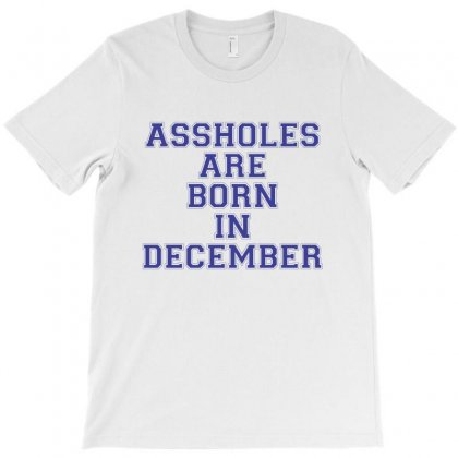 Assholes Are Born In December T-shirt Designed By Homienice