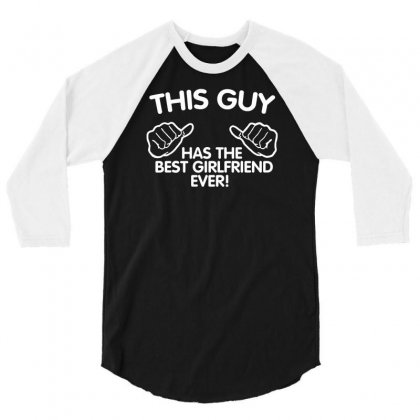 This Guy Has The Best Girlfriend Ever Funny 3/4 Sleeve Shirt Designed By Suarepep
