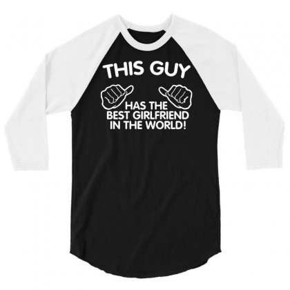 This Guy Has The Best Girlfriend In The World 3/4 Sleeve Shirt Designed By Suarepep