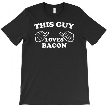 This Guy Loves Bacon T-shirt Designed By Suarepep