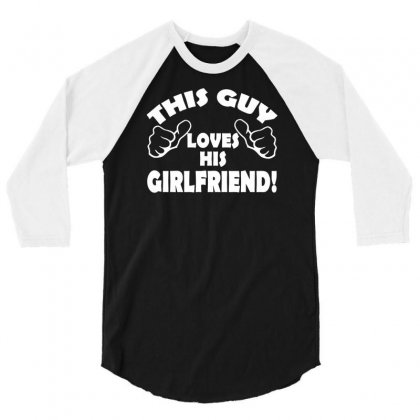 This Guy Loves His Girlfriend Funny 3/4 Sleeve Shirt Designed By Suarepep