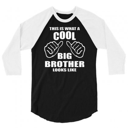 This Is What A Cool Big Brother Looks Like Funny T Shirt 3/4 Sleeve Shirt Designed By Suarepep