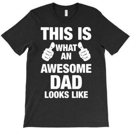 This Is What An Awesome Dad Looks Like T-shirt Designed By Suarepep