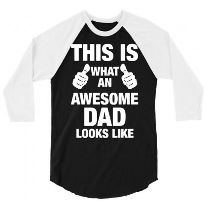 This Is What An Awesome Dad Looks Like 3/4 Sleeve Shirt Designed By Suarepep