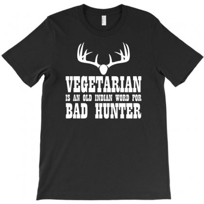 Vegetarian An Old Indian Word For Bad Hunter Funny T-shirt Designed By Suarepep