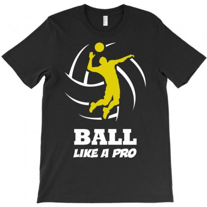 Volleyball Player Ball Like A Pro T-shirt Designed By Suarepep