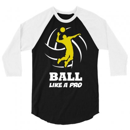 Volleyball Player Ball Like A Pro 3/4 Sleeve Shirt Designed By Suarepep