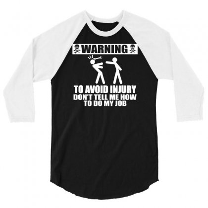 Warning To Avoid Injury Don't Tell Me How To Do My Job Funny 3/4 Sleeve Shirt Designed By Suarepep