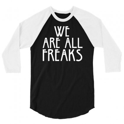 We Are All Freaks 3/4 Sleeve Shirt Designed By Suarepep