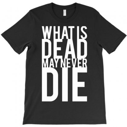 What Is Dead May Never Die T-shirt Designed By Suarepep
