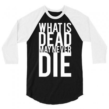 What Is Dead May Never Die 3/4 Sleeve Shirt Designed By Suarepep