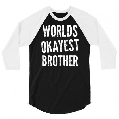 Worlds Okayest Brother Funny 3/4 Sleeve Shirt Designed By Suarepep